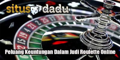 Peluang Keuntungan Dalam Judi Roulette Online