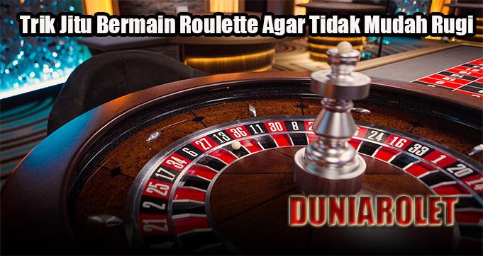 Trik Jitu Bermain Roulette Agar Tidak Mudah Rugi
