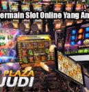 Strategi Bermain Slot Online Yang Aman & Tepat