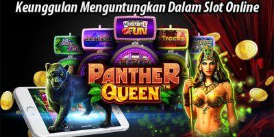 Keunggulan Menguntungkan Dalam Slot Online
